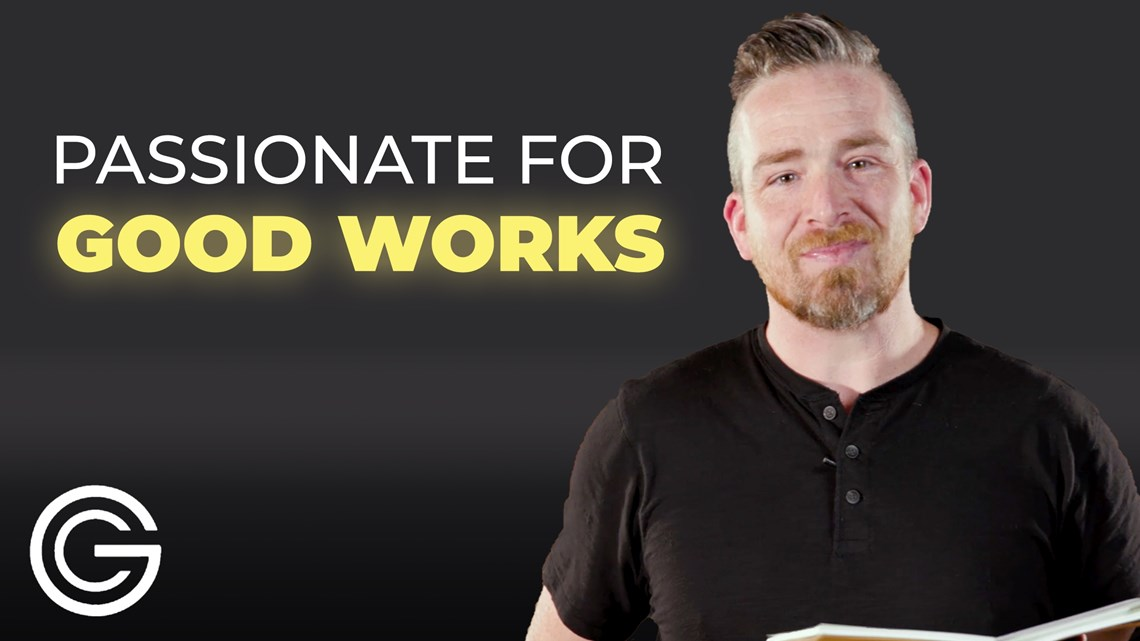 Passionate for Good Works